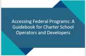 Cover page of Accessing Federal Programs: A Guidebook for Charter School Operators and Developers